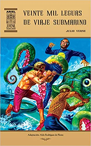 Veinte mil leguas de viaje submarino (Ariel Juvenil Ilustrada) (Volume 31) (Spanish Edition): Aldo Rodríguez de Flores, Julio Verne, Jesús Durán, ...