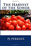 The Harvest of the Sower, P. J. Perkins, 1500239089