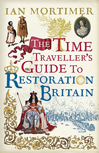 Download for free The Time Traveller's Guide to Restoration Britain: Life in the Age of Samuel Pepys, Isaac Newton and The Great Fire of London