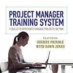 Project Manager Training System: 7 Skills to Efficiently Manage Projects on Time | Sherry Prindle,Dawn Jones