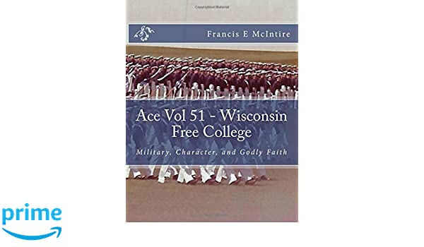 Ace Vol51 Wisconsin Free College: Military, Character, and