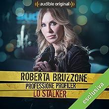 Roberta Bruzzone: Professione Profiler - Lo stalker Audiobook by Roberta Bruzzone Narrated by Roberta Bruzzone