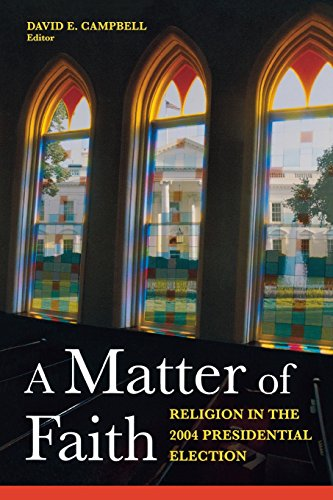 A Matter of Faith: Religion in the 2004 Presidential Election