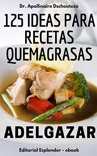 125 IDEAS PARA RECETAS QUEMAGRASAS: Comer simple y efectivo ...