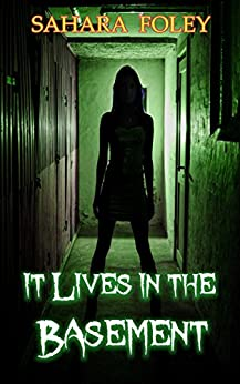It Lives In The Basement by [Foley, Sahara]