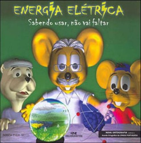 Energia Elétrica. Sabendo Usar, Não Vai Faltar
