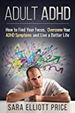 Adult ADHD: How to Find Your Focus, Overcome Your