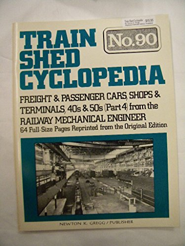 Train Shed Cyclopedia No. 90: Freight & Passenger Cars, Shops & Terminals, 40's & 50's (Part 4) from the Railway Mechanical Engineer