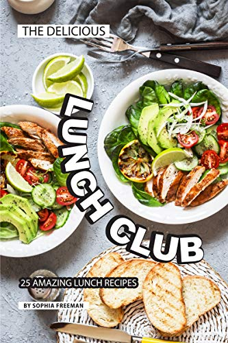 The Delicious Lunch Club: 25 Amazing Lunch Recipes