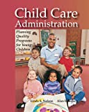Child Care Administration: Planning Quality Programs for Young Children, Linda S. Nelson  Ph.D., Alan E. Nelson  Ed.D., 1590706005