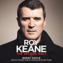 The Second Half Audiobook by Roy Keane, Roddy Doyle Narrated by Roy Keane, Stephen Hogan