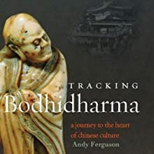 Tracking Bodhidharma: A Journey to the Heart of Chinese Culture Audiobook by Andy Ferguson Narrated by George Backman