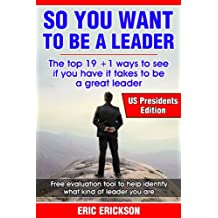 So You Want to be a Leader, US Presidents Edition: The top 19 +1 ways to see if you have it takes to be a great leader