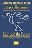 Faith and the Future, Johann Baptist Metz, 0334026008