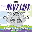 The Navy Lark: Collected Series 13: 13 Episodes of the Classic BBC Radio Sitcom Radio/TV Program by Lawrie Wyman Narrated by Stephen Murray, Leslie Phillips, Jon Pertwee