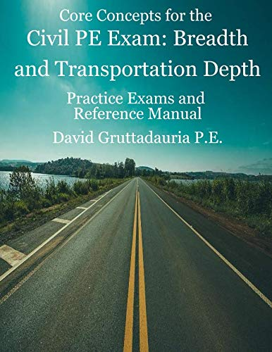 Civil PE Exam Breadth and Transportation Depth: Reference Manual, 80 Morning Civil PE, and 40 Transportation Depth Practice Problems