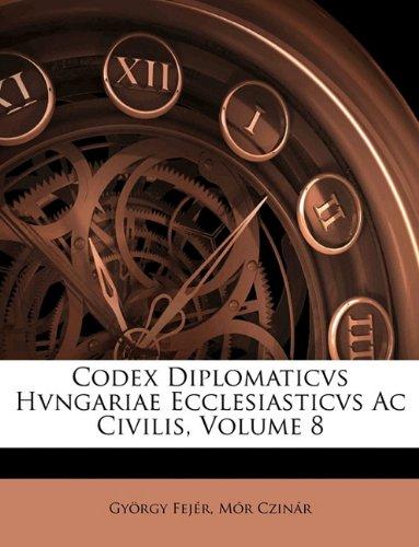 Codex Diplomaticvs Hvngariae Ecclesiasticvs Ac Civilis, Volume 8 (Latin Edition) pdf epub