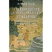 Historische Landschaften Italiens: Wanderungen zwischen Venedig und Syrakus