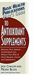 User's Guide to Antioxidant Supplements (Basic Health Publications User's Guide)