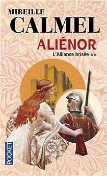 Aliénor, Tome 2 : L'alliance brisée par Calmel