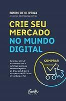 Crie seu mercado no mundo digital: Aprenda a viver de e-commerce com a estratégia que levou inúmeros negócios on-line a...