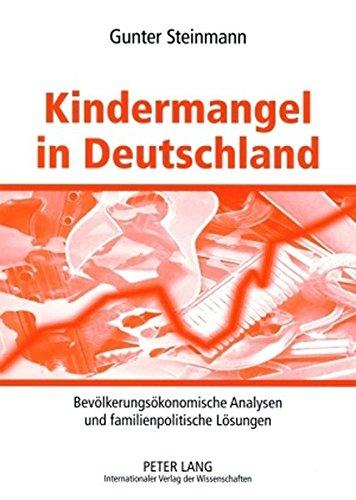 Kindermangel in Deutschland: Bevölkerungsökonomische Analysen und familienpolitische Lösungen