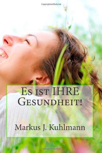 Es ist IHRE Gesundheit! Taschenbuch – 4. September 2013 Markus J. Kuhlmann 1492337439 BODY