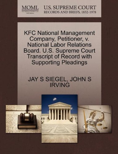 KFC National Management Company, Petitioner, V. National Labor Relations Board. U.S. Supreme Court Transcript of Record with Supporting Pleadings