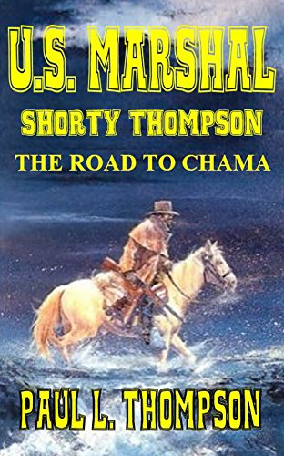 (U.S. Marshal Shorty Thompson: The Road To Chama - Tales of the Old West Book 32)