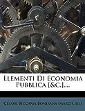 Elementi Di Economia Pubblica [ and C. ]... ., , 1271804069