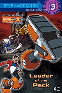 Leader of the Pack (Generator Rex) (Step into Reading)