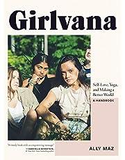 Girlvana: Self-Love, Yoga, and Making a Better World--A Handbook