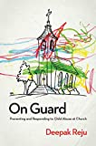 On Guard: Preventing and Responding to Child Abuse at Church