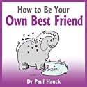 How to Be Your Own Best Friend Audiobook by Paul Hauck
