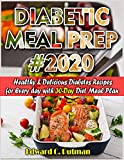 DIABETIC MEAL PREP #2020: Healthy and Delicious Diabetes  Recipes for Every day with 30- Day Diet Meal Plan