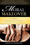 Moral Makeover, John M. Johnson, 1606471066