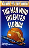 Front cover for the book The Man Who Invented Florida by Randy Wayne White