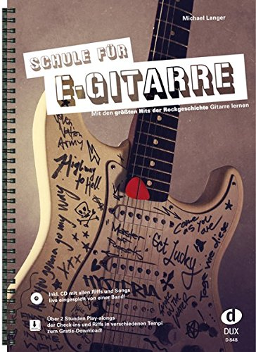 Schule für E-Gitarre: Mit den größten Hits der Rockgeschichte Gitarre lernen