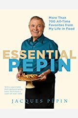 Essential Pépin: More Than 700 All-Time Favorites from My Life in Food Hardcover