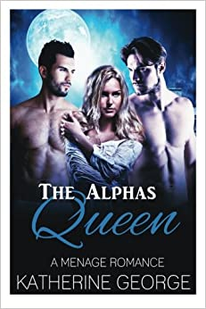 The Alphas Queen: A Menage Romance (Contemporary Bisexual Menage Short Stories)