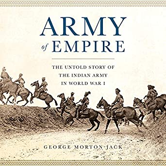 The Untold Story of the Indian Army in World War I - George Morton-Jack