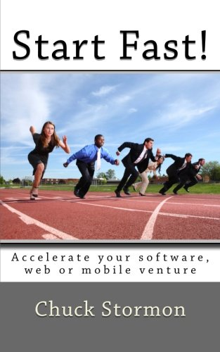 Start Fast!: How to accelerate your software / internet / mobile venture (Mobile Venture)
