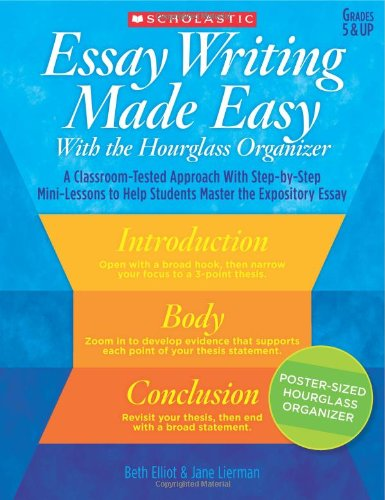 com essay writing made easy the hourglass organizer  essay writing made easy the hourglass organizer a classroom tested approach step