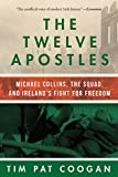 img - for The Twelve Apostles: Michael Collins, the Squad, and Ireland's Fight for Freedom book / textbook / text book