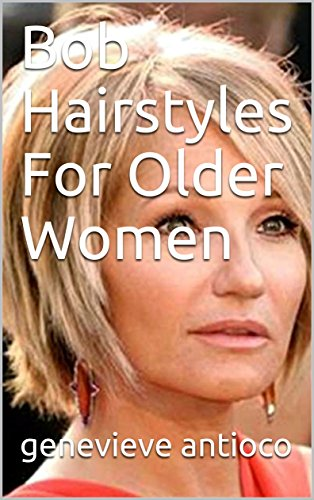 Bob Hairstyles For Older Women Kindle Edition By Genevieve Antioco