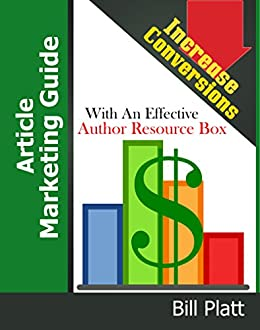 Article Marketing Guide: Increase Conversions with an Effective Author Resource Box by [Platt, Bill]