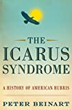 The Icarus Syndrome, Peter Beinart, 0061456462