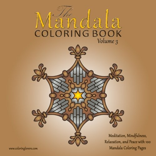 The Mandala Coloring Book: 100 Mandala Coloring Pages For Meditation, Mindfulness, Relaxation, And Peace - Inspire Creativity, Reduce Stress, And ... Book (The Sacred Circles Mandalas) (Volume 3)
