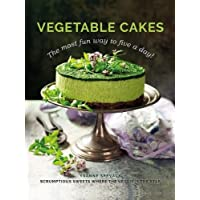 Vegetable Cakes: The most fun way to five a day! Scrumptious sweets where the veggie is the star