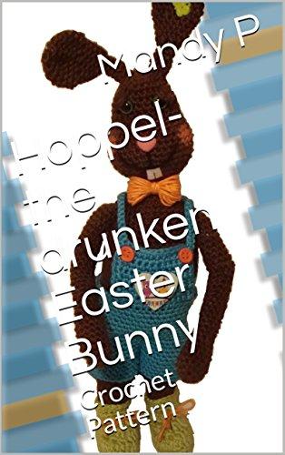 Hoppel- the drunken Easter Bunny: Crochet Pattern